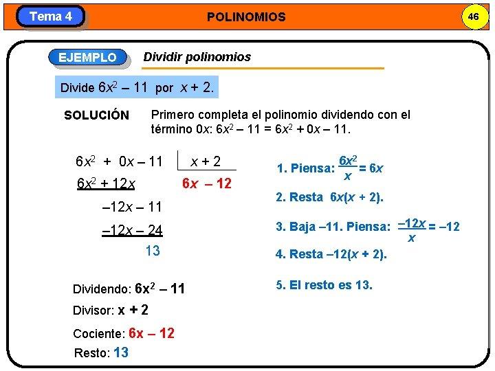 Tema 4 POLINOMIOS EJEMPLO Dividir polinomios Divide 6 x 2 – 11 por x