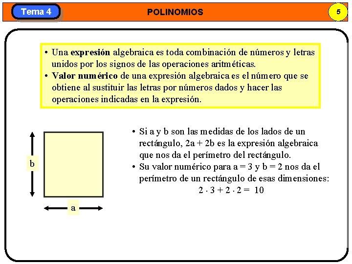 Tema 4 POLINOMIOS • Una expresión algebraica es toda combinación de números y letras
