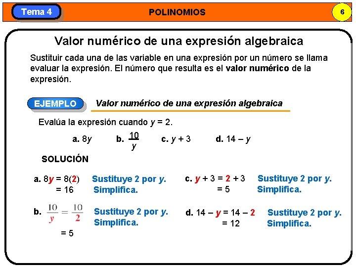 Tema 4 POLINOMIOS 6 Valor numérico de una expresión algebraica Sustituir cada una de