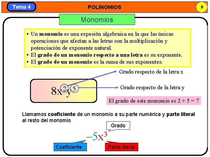 Tema 4 POLINOMIOS Monomios • Un monomio es una expesión algebraica en la que