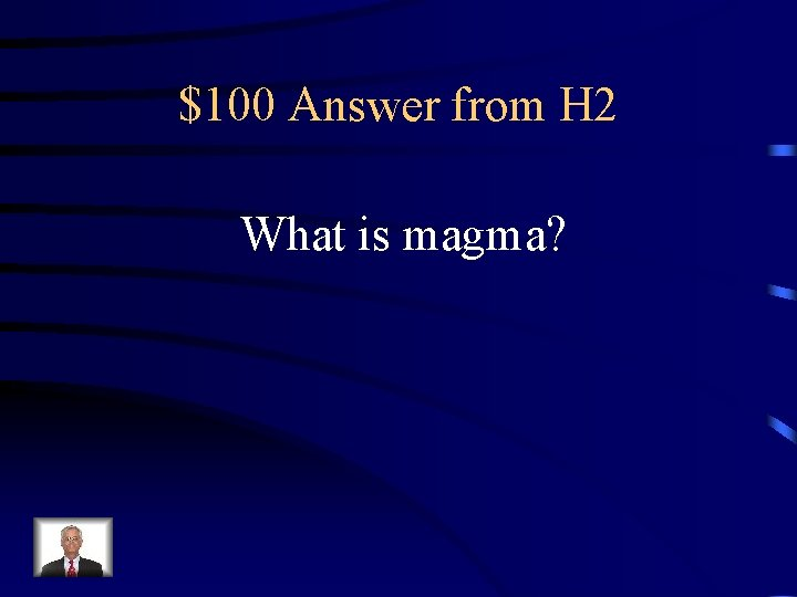$100 Answer from H 2 What is magma?