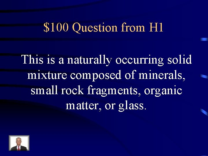 $100 Question from H 1 This is a naturally occurring solid mixture composed of