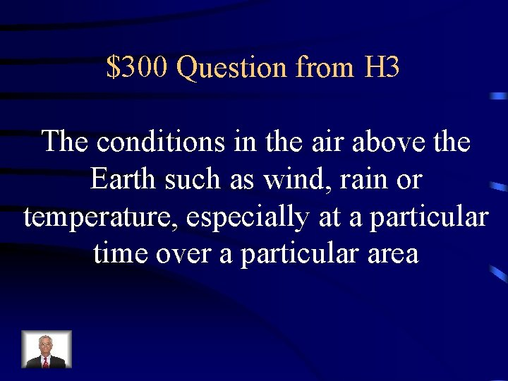 $300 Question from H 3 The conditions in the air above the Earth such