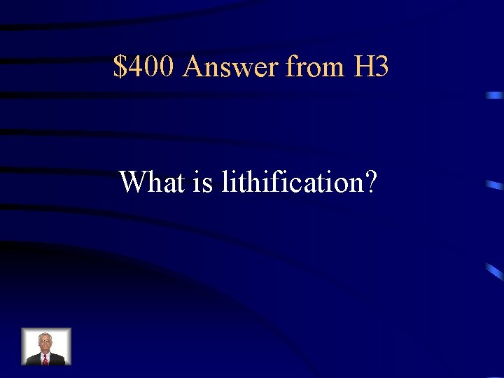 $400 Answer from H 3 What is lithification?