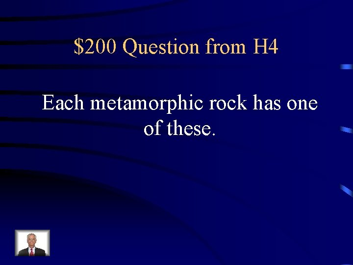$200 Question from H 4 Each metamorphic rock has one of these.