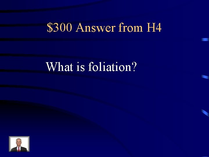 $300 Answer from H 4 What is foliation?