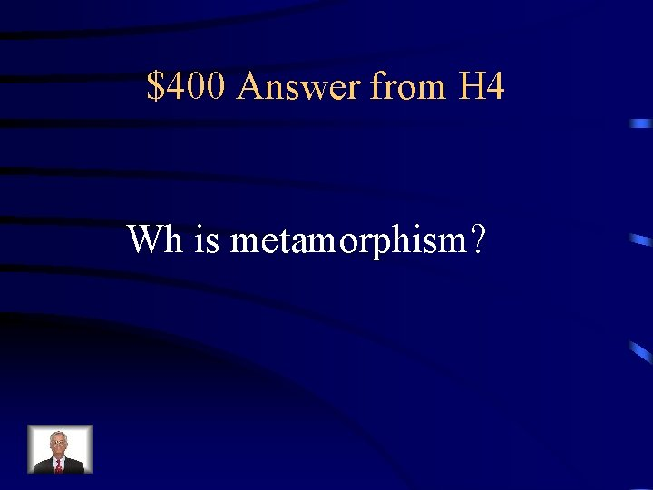 $400 Answer from H 4 Wh is metamorphism?