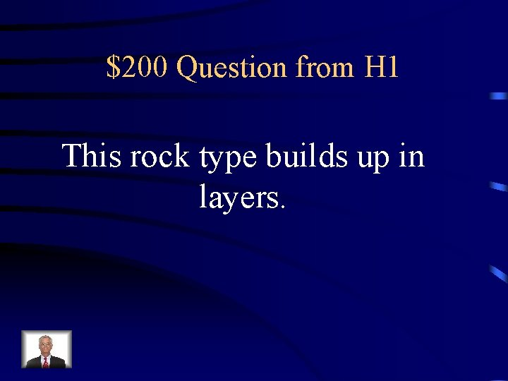 $200 Question from H 1 This rock type builds up in layers.