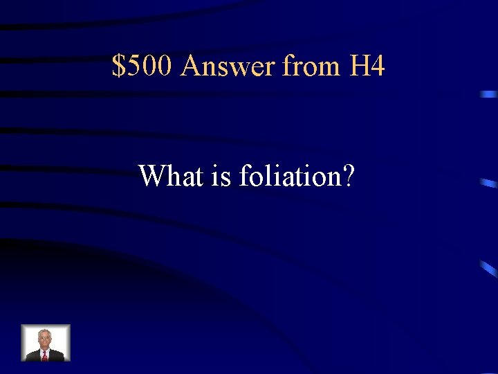 $500 Answer from H 4 What is foliation?