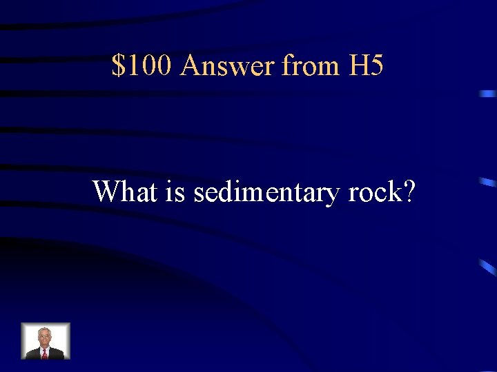 $100 Answer from H 5 What is sedimentary rock?