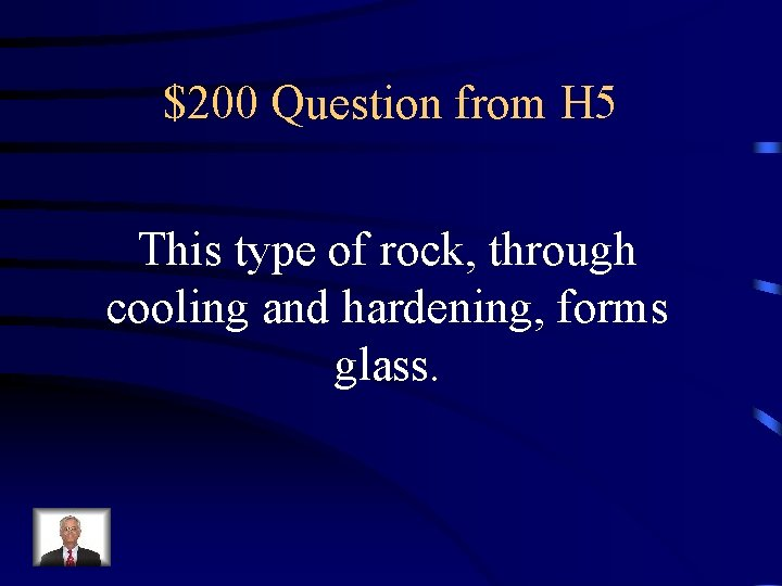 $200 Question from H 5 This type of rock, through cooling and hardening, forms