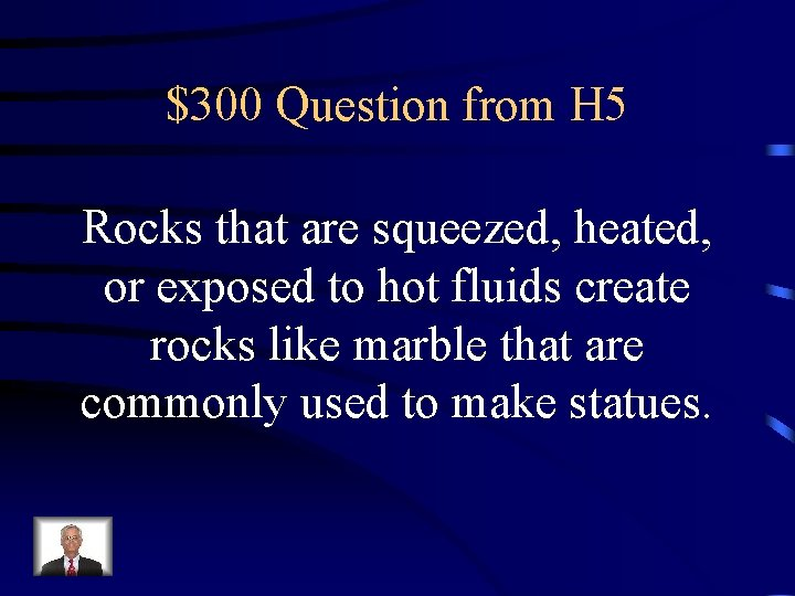 $300 Question from H 5 Rocks that are squeezed, heated, or exposed to hot