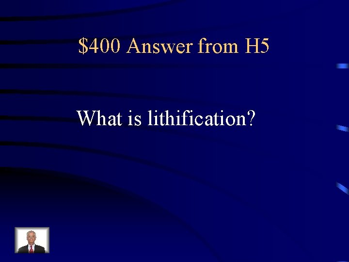 $400 Answer from H 5 What is lithification?