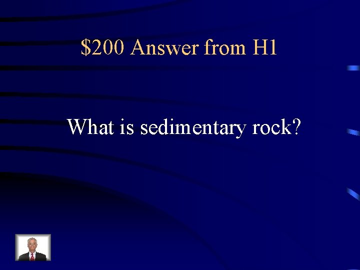 $200 Answer from H 1 What is sedimentary rock?