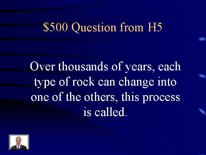 $500 Question from H 5 Over thousands of years, each type of rock can