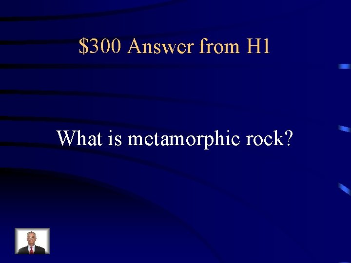 $300 Answer from H 1 What is metamorphic rock?
