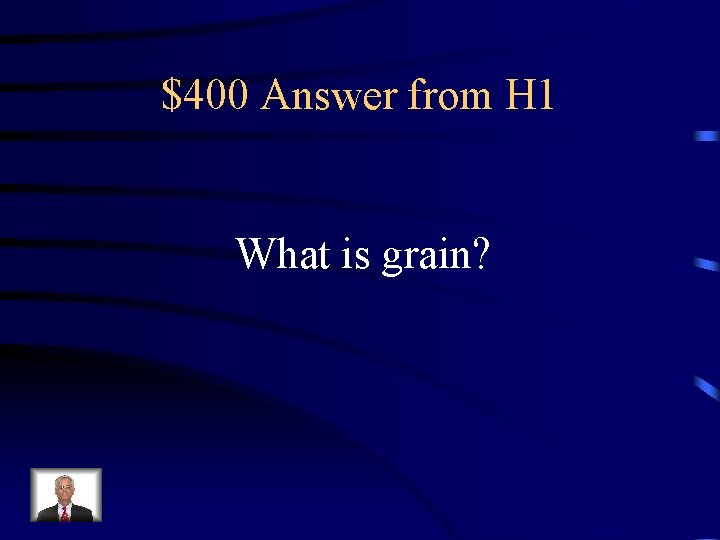$400 Answer from H 1 What is grain?