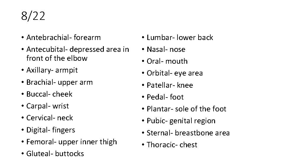 8/22 • Antebrachial- forearm • Antecubital- depressed area in front of the elbow •
