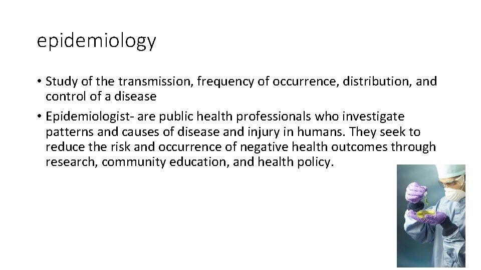 epidemiology • Study of the transmission, frequency of occurrence, distribution, and control of a