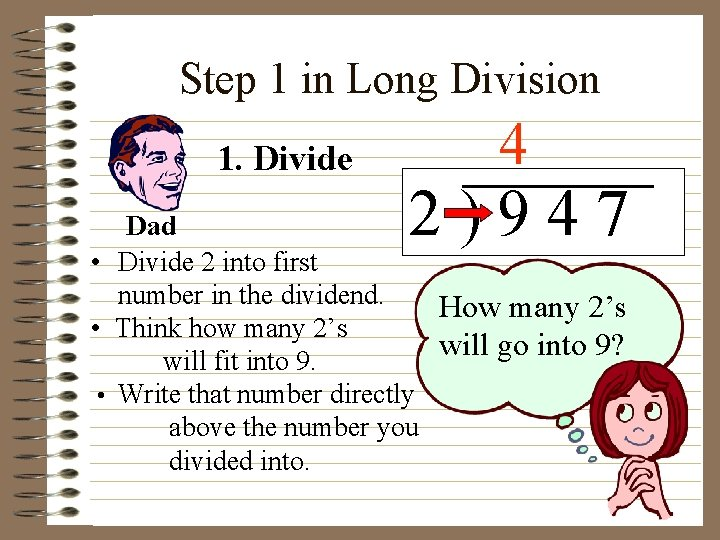 Step 1 in Long Division 1. Divide 4 2)947 Dad • Divide 2 into