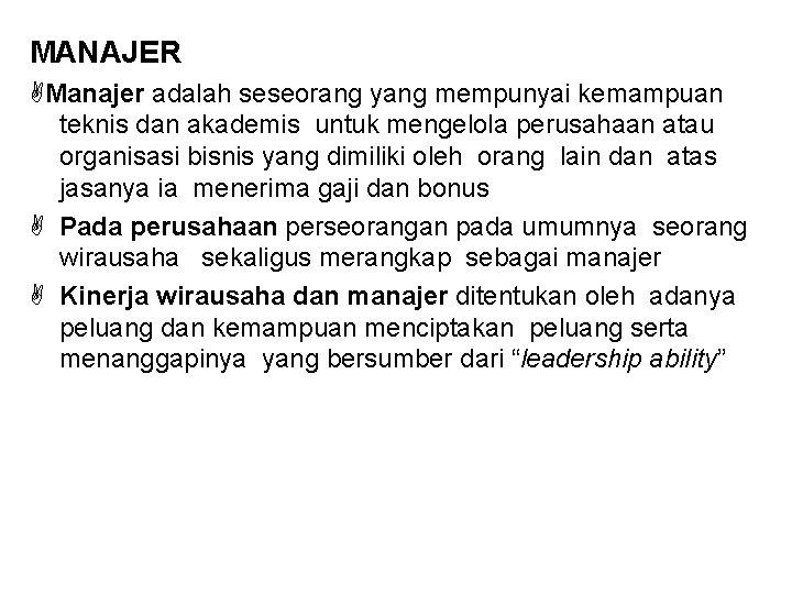 MANAJER Manajer adalah seseorang yang mempunyai kemampuan teknis dan akademis untuk mengelola perusahaan atau
