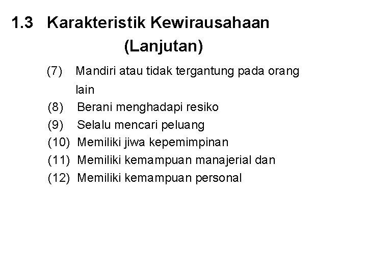1. 3 Karakteristik Kewirausahaan (Lanjutan) (7) Mandiri atau tidak tergantung pada orang (8) (9)