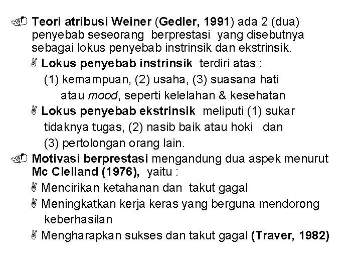 Teori atribusi Weiner (Gedler, 1991) ada 2 (dua) penyebab seseorang berprestasi yang disebutnya