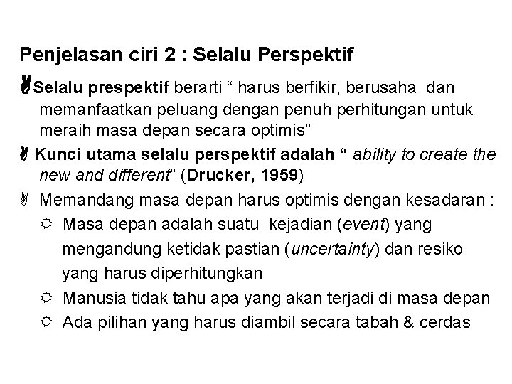"""Penjelasan ciri 2 : Selalu Perspektif Selalu prespektif berarti """" harus berfikir, berusaha dan"""