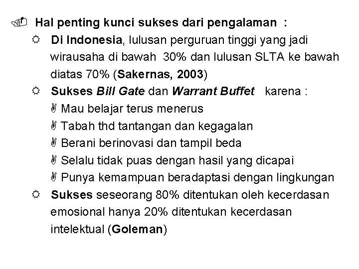Hal penting kunci sukses dari pengalaman : Di Indonesia, lulusan perguruan tinggi yang
