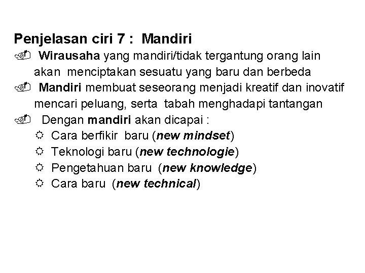 Penjelasan ciri 7 : Mandiri Wirausaha yang mandiri/tidak tergantung orang lain akan menciptakan sesuatu