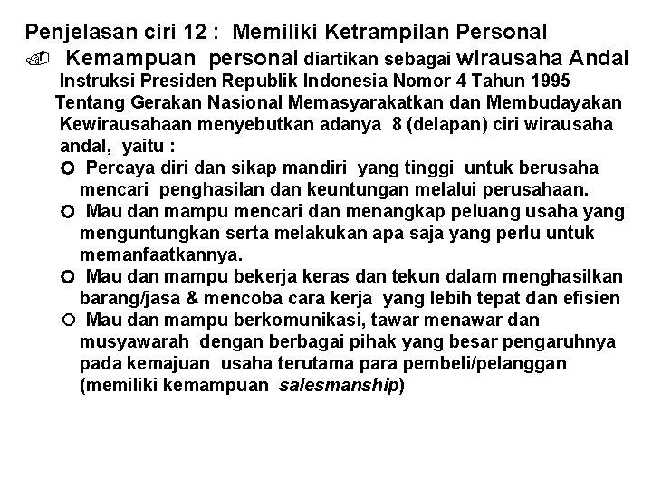 Penjelasan ciri 12 : Memiliki Ketrampilan Personal Kemampuan personal diartikan sebagai wirausaha Andal Instruksi