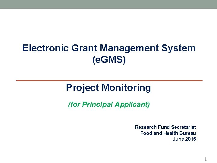 Electronic Grant Management System (e. GMS) Project Monitoring (for Principal Applicant) Research Fund Secretariat