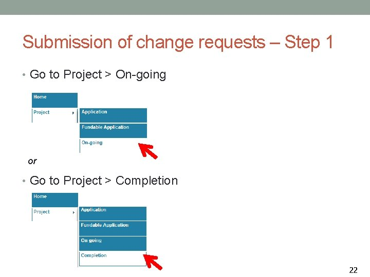 Submission of change requests – Step 1 • Go to Project > On-going or