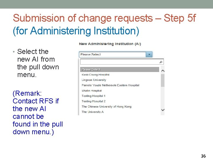 Submission of change requests – Step 5 f (for Administering Institution) • Select the