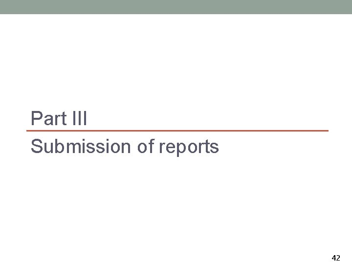 Part III Submission of reports 42