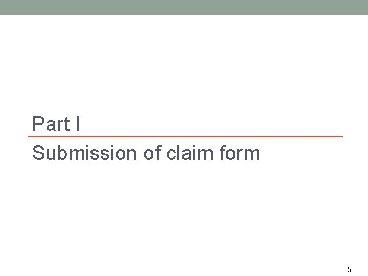 Part I Submission of claim form 5