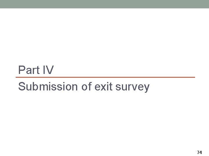Part IV Submission of exit survey 74