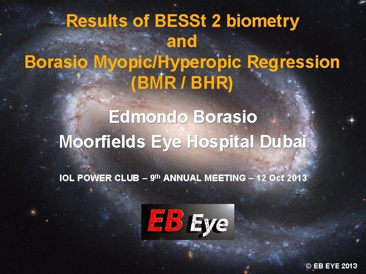 Results of BESSt 2 biometry and Borasio Myopic/Hyperopic Regression (BMR / BHR) Edmondo Borasio
