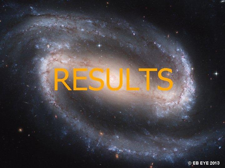 RESULTS © EB EYE 2013