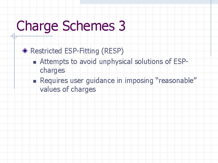 Charge Schemes 3 Restricted ESP-Fitting (RESP) n Attempts to avoid unphysical solutions of ESPcharges