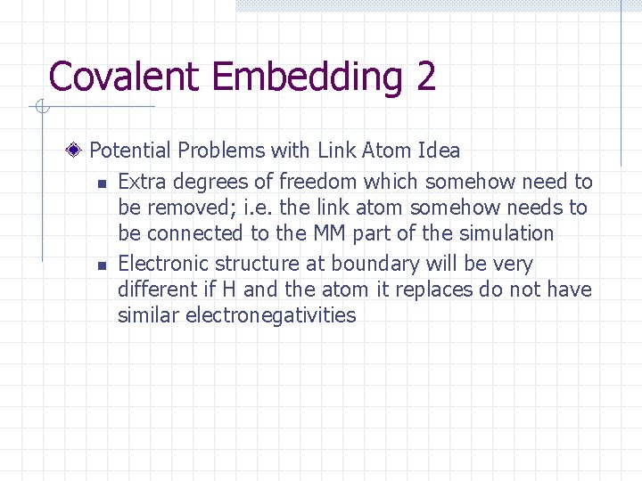 Covalent Embedding 2 Potential Problems with Link Atom Idea n Extra degrees of freedom