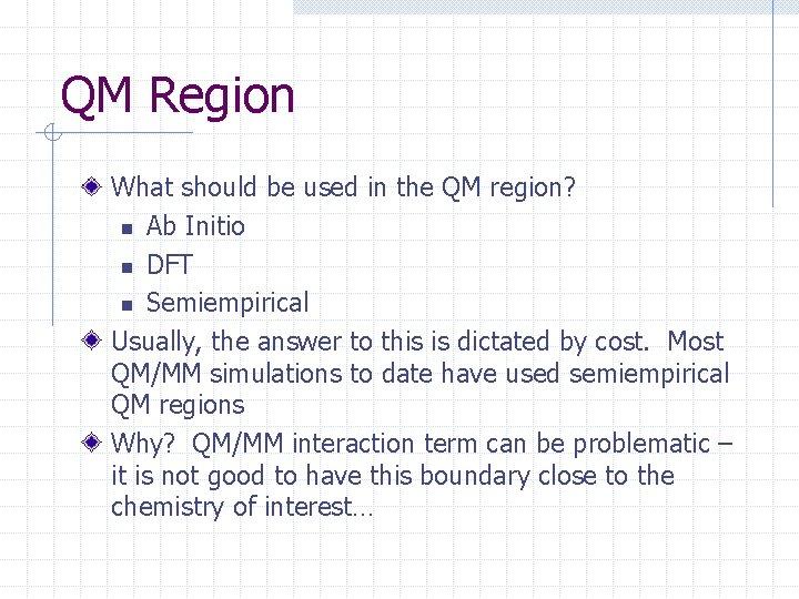 QM Region What should be used in the QM region? n Ab Initio n