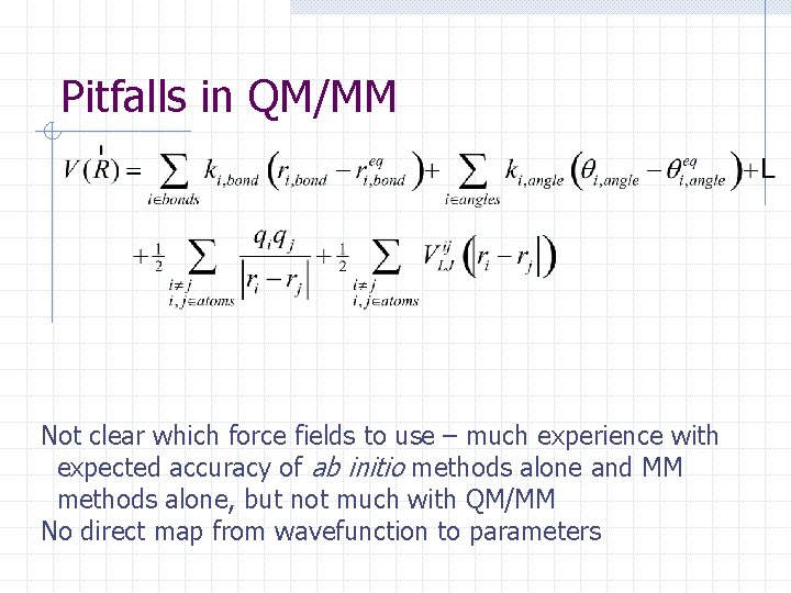 Pitfalls in QM/MM Not clear which force fields to use – much experience with