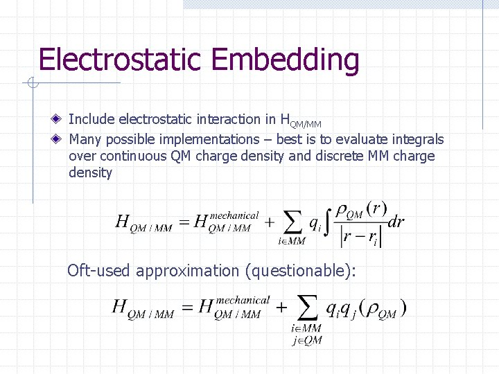 Electrostatic Embedding Include electrostatic interaction in HQM/MM Many possible implementations – best is to