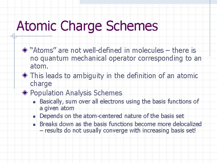 """Atomic Charge Schemes """"Atoms"""" are not well-defined in molecules – there is no quantum"""