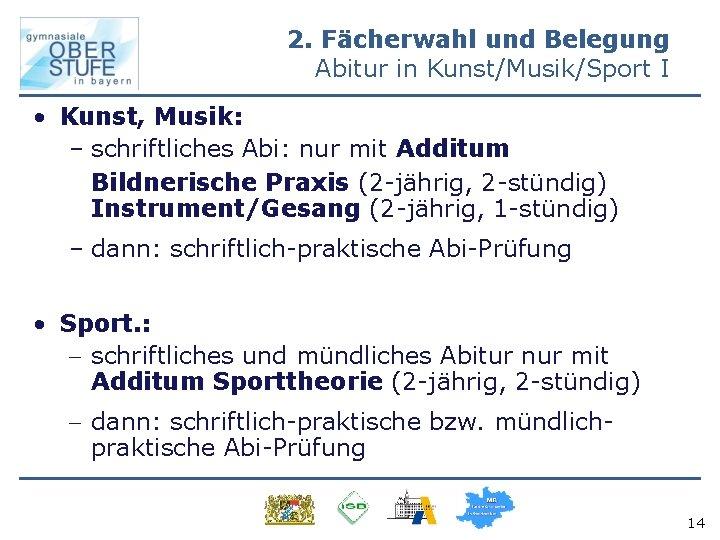 2. Fächerwahl und Belegung Abitur in Kunst/Musik/Sport I • Kunst, Musik: – schriftliches Abi: