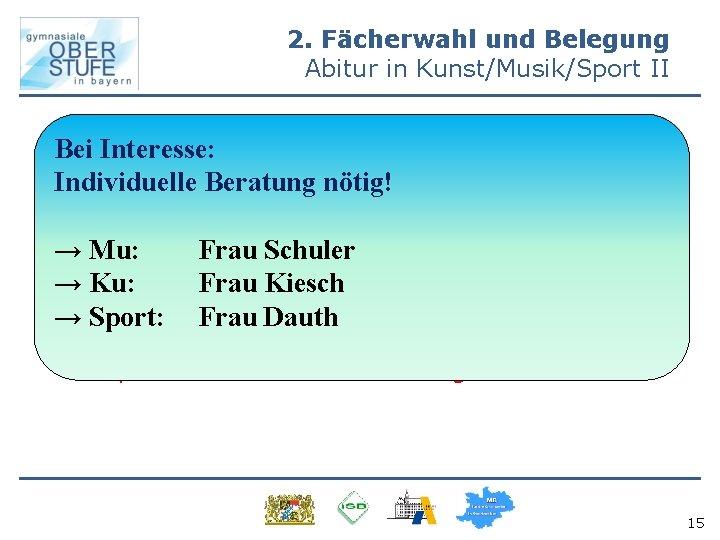 2. Fächerwahl und Belegung Abitur in Kunst/Musik/Sport II • Bei Voraussetzungen zur Belegung eines