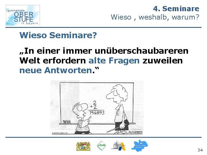 """4. Seminare Wieso , weshalb, warum? Wieso Seminare? """"In einer immer unüberschaubareren Welt erfordern"""