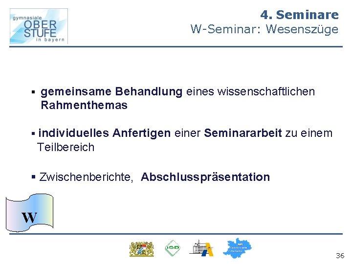 4. Seminare W-Seminar: Wesenszüge § gemeinsame Behandlung eines wissenschaftlichen Rahmenthemas § individuelles Anfertigen einer