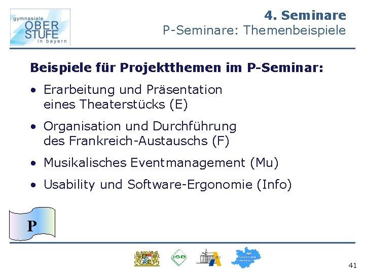 4. Seminare P-Seminare: Themenbeispiele Beispiele für Projektthemen im P-Seminar: • Erarbeitung und Präsentation eines